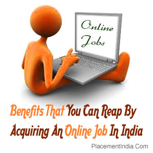 Benefits That You Can Reap By Acquiring An Online Job In India