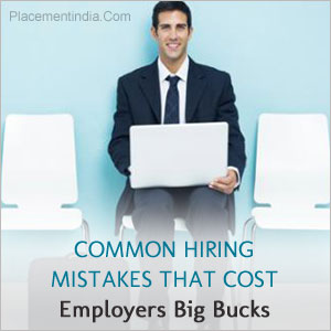 Common Hiring Mistakes That Cost Employers Big Bucks