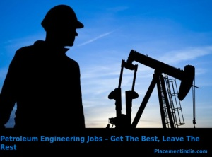 Petroleum Engineering Jobs – Get The Best, Leave The Rest